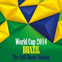 World Cup 2014 Brazil - The Chill House Session — сборник