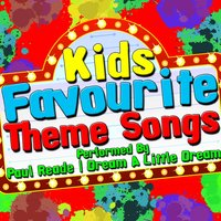 Kids Favourite Theme Songs — Paul Reade | Dream A Little Dream