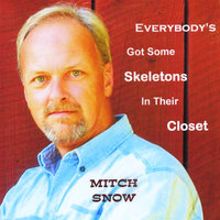 Everybody's Got Some Skeletons in Their Closet — Mitch Snow