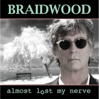 Almost Lost My Nerve — Braidwood