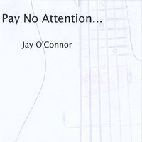Pay No Attention... — Jay O'Connor