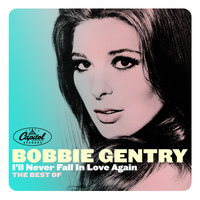 I'll Never Fall In Love Again: The Best Of — Bobbie Gentry