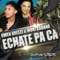 Echate Pa Ca — Owen Breeze, Moni Kabana, Owen Breeze, Moni Kabana