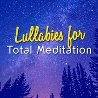Lullabies for Total Meditation — Lullabies for Deep Meditation