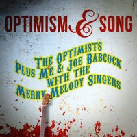 Optimism & Song — The Merry Melody Singers, Joe Babcock, The Optimists Plus Me, The Optimists Plus Me & Joe Babcock with the Merry Melody Singers