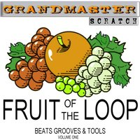 Fruit Of The Loop Vol. 1 — Grandmaster Scratch