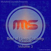 Mutated Sounds Presents: Best of Deep Dubstep Chilled, Vol. 3 — сборник