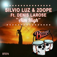 Aim High — Silvio Luz, 2Dope, Denis Larose