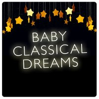 Baby Classical Dreams — Lullaby Land, Baby Sweet Dream, Klassische Musik für Kinder Symphony Orchestra, Baby Sweet Dream|Klassische Musik für Kinder Symphony Orchestra|Lullaby Land