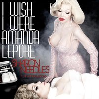 I Wish I Were Amanda Lepore (feat. Amanda Lepore) — Amanda Lepore, Sharon Needles