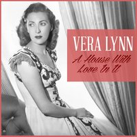 A House with Love in It — Vera Lynn