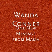 One New Message from Mama — Wanda Conner
