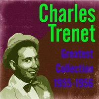 Greatest Collection 1955-1956 — Charles Trenet