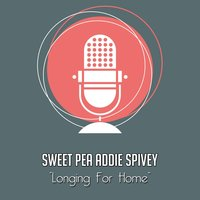Longing for Home — Sweet Pea Addie Spivey