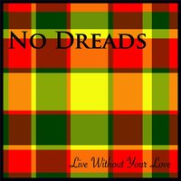Live Without Your Love — No Dreads