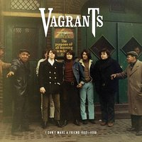 I Can't Make a Friend 1965 - 1968 — Vagrants