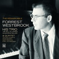 The Remarkable Forrest Westbrook - His Trio & Quintet — Gary Peacock, Dave Madden, Maurice Miller, Bill Plummer, Forrest Westbrook, Bill Schwemmer