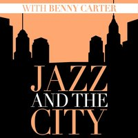 Jazz and the City with Benny Carter — Benny Carter