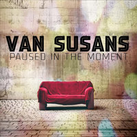 Paused in the Moment — Van Susans
