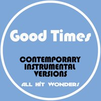 Good Times and Other Contemporary Instrumental Versions — Karaoke All Hit Wonders