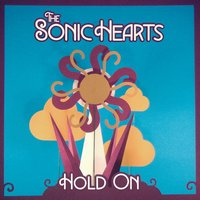 Hold On — Sonic Hearts, The Sonic Hearts
