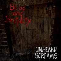 Unheard Screams — Blood and Brutality