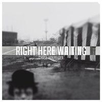 Right Here Waiting — Chase Holfelder