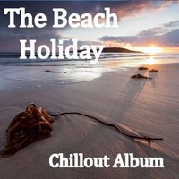 The Beach Holiday Chillout Album — Celtic Spirit