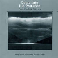 Come Into His Presence — Paul Clark