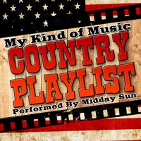 My Kind of Music: Country Playlist — Midday Sun