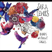 Birds Without Cages — Sara Lewis