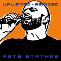 Uplifted - Remixed — Pete Statham