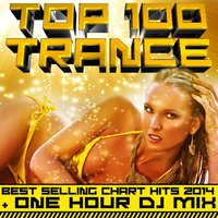 Top 100 Trance Best Selling Chart Hits 2014 + One Hour DJ Mix — сборник