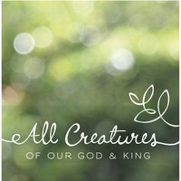 All Creatures of Our God & King — Lucid Collection