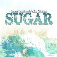 Sugar — Mike Attinger, Emma Heesters
