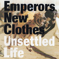 Unsettled Life — Emperors New Clothes