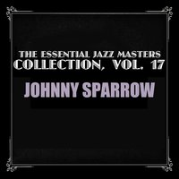 The Essential Jazz Masters Collection, Vol. 17 — Johnny Sparrow
