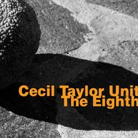 Cecil Taylor Unit: The Eighth — Cecil Taylor, William Parker, Jimmy Lyons, Cecil Taylor Unit, Rashid Bakr