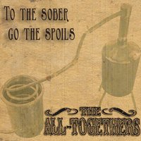 To the Sober Go the Spoils — The All-Togethers