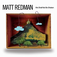 We Shall Not Be Shaken — Matt Redman