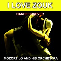 I Love Zouk (Dance Forever) — Mozortilo and His Orchestra