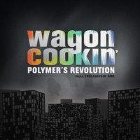 Polymer's Revolution — Wagon Cookin'