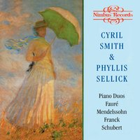 Franck, Mendelssohn, Schubert & Fauré: Piano Duets — Cyril Smith, Phyllis Sellick, Cyril Smith|Phyllis Sellick