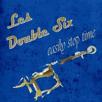Easily Stop Time — Les Double Six
