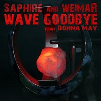Wave Goodbye Feat. Donna May — Saphire & weimaR