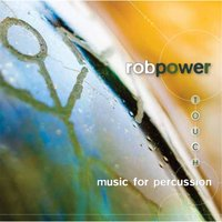 Touch: Music for Percussion — Rob Power