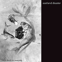 I Think About You Everyday — Eastland Disaster