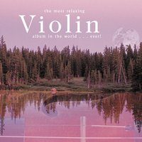 The Most Relaxing Violin Album In The World... Ever! — сборник