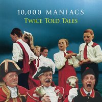 Twice Told Tales — 10,000 Maniacs