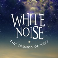 White Noise: The Sounds of Rest — Natrue White Noise, White Noise New Age Calming Music, Sounds of Nature White Noise for Mindfulness Meditation and Relaxation, White Noise New Age Calming Music|Natrue White Noise|Sounds of Nature White Noise for Mindfulness Meditation and Relaxation